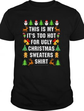 This is my its too hot for ugly Christmas sweaters shirt
