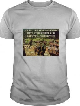 To All The Veterans Who Have Ever Served Our Country Thank You shirt