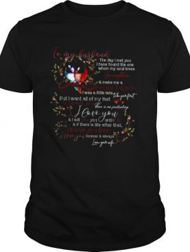 To My Husband Better Person To Be With You I Love You Ill Love You Then shirt