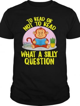 To Read Or Not What A Silly Question Cute Monkey Books shirt