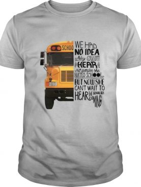We Had No Idea Abby Couldnt Hear No Wonder She Hated School But Now She Can't Want To Hear The School Bus Coming shirt