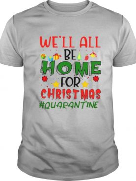 We'll All Be Home For Christmas shirt