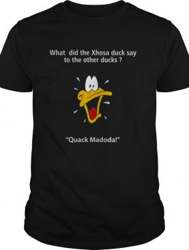 What Did The Xhosa Duck Say To The Other Ducks Quack Madodal shirt