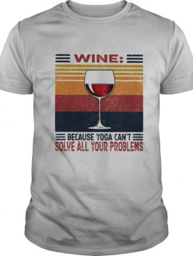 Wine Because Yoga Can't Solve All Problems Vintage shirt