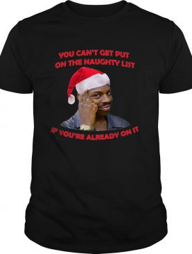 You Cant Get Put On The Naughty List If Youre Already On It shirt
