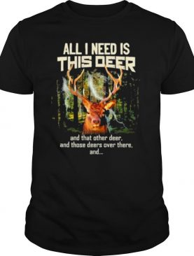All I need Is this deer and that other deer shirt
