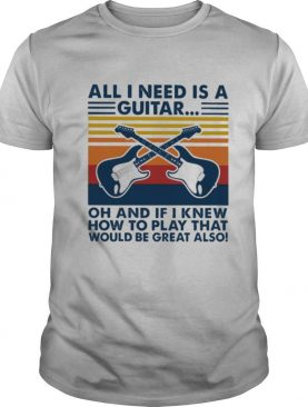 All I need is a Guitar oh and if I knew how to play that would be great also vintage shirt