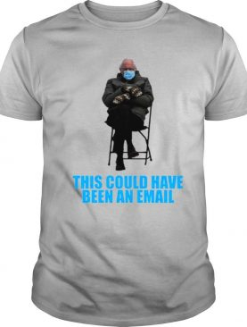 Bernie sanders mittens sitting inaugruation this could been an email 2021 shirt