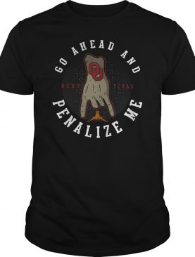 Go ahead and beat Texas penalize me shirt