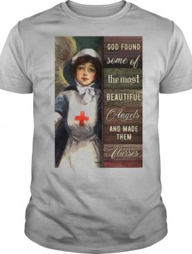 God Found Some Of The Most Beautiful Angels And Made Them Nurses shirt