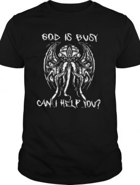 God Is Busy Can I Help You shirt
