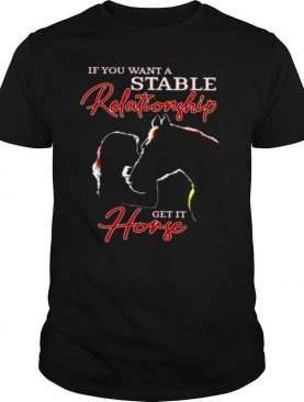 Horse And Girl If You Want A Stable Relationship Get A Horse shirt
