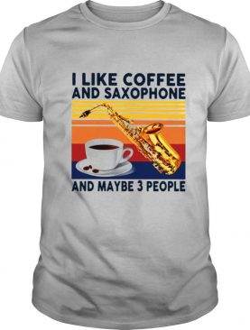 I Like Coffee And Saxophone And Maybe 3 People Vintage shirt