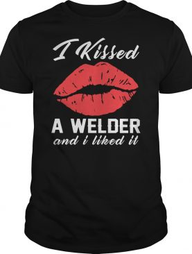 I kissed a Welder and I liked it shirt