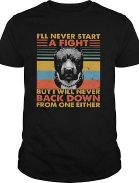 I'll Never Start A Fight But I Will Bever Back Down From One Either Vintage shirt