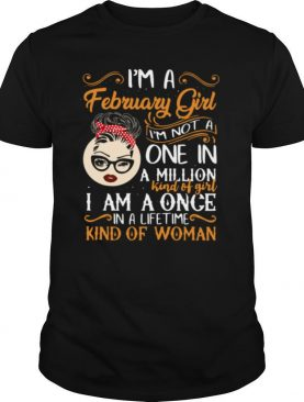 I'm A February Girl I'm Not A One In A Million Kind Of Girl I Am A Once shirt