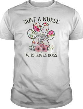 Just a nurse who loves dogs shirt