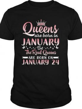 Queens Are Born In January But The Real Queens Are Born On January 24 Birthday shirt
