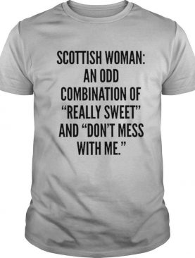 Scottish Woman An Odd Combination Of Really Sweet And Don't Mess With Me shirt