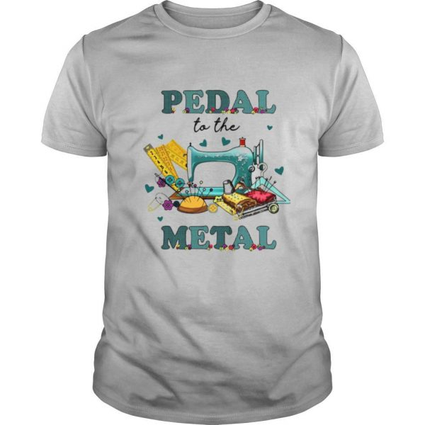 Sewing Machine Pedal To The Metal shirt