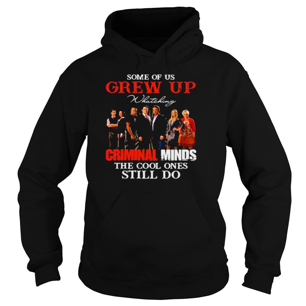 Some Of Us Grew Up Whateking Criminal Minds The Cool Ones Still Do shirt