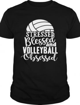 Stressed Blessed And Volleyball Obsessed shirt