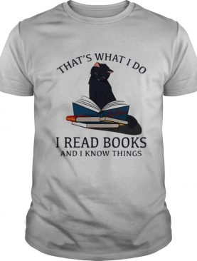 That's What I Do I Read Books And I Knows Things Cat shirt