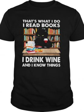 That's What I Do I Read Books I Drink Wine And I Know Things Black Cat shirt