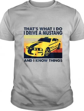 That's what I do I drive a mustang and I know things vintage shirt