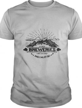 The Breweries Are Calling And I Must Go Craft Beer shirt