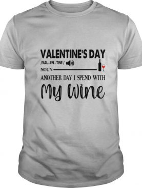 Valentines Day Noun Another Day I Spend With My Wine shirt