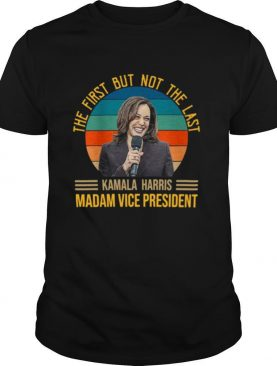 Vintage The First But Not The Last For Kamala Harris Madam Vice President 2021 shirt