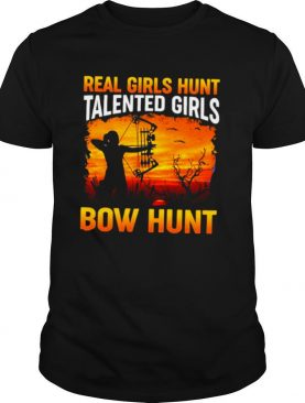 eal Girls Hunt Talented Girls Bow Hunt shirt