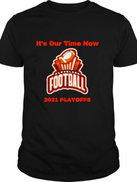 it's our time now cleveland 2021 playoffs shirt