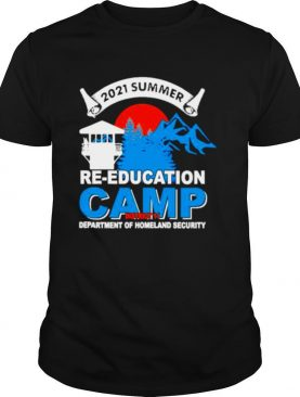 2021 Summer re education camp district 11 department of homeland security shirt