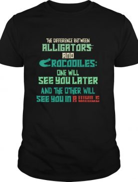Alligators vs Crocodiles See You Later See You in a While shirt