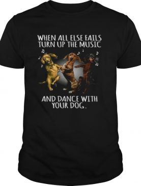 Dachshund Dogs When All Else Fails Turn Up The Music And Dance With Your Dog shirt