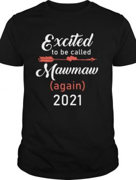 Excited to be called mawmaw again 2021 shirt