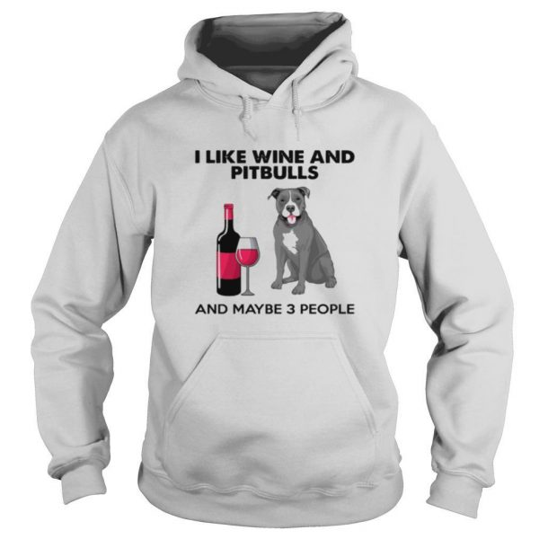 I Like Wine And Pitbulls And Maybe 3 People shirt