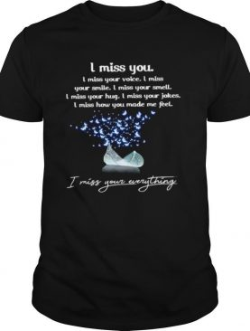 I Miss You I Miss Your Everything I Miss You Every Thing shirt