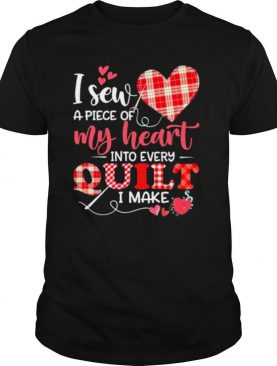 I Sew a piece of My heart into every Quilt I make 2021 shirt