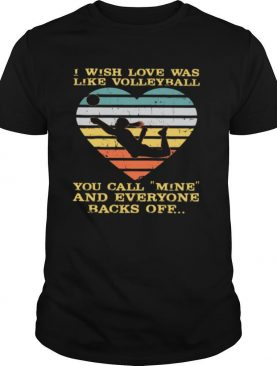 I Wish Love Was Like Volleyball You Call Mine And Everyone Backs Off Vintage shirt