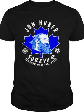 Jon Huber Forever You Know What That Means shirt