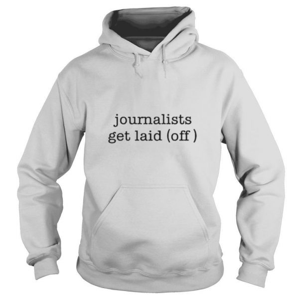 Journalists get laid off journalists always get laid off funny journalism stringer shirt
