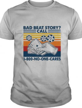 POKER Bad Beat Story call 1 800 No One Cares shirt