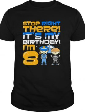 Stop Right There It's My Birthday I'm 8 Eighth Bir shirt