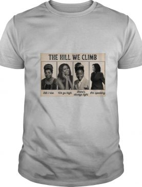 The Hill We Climb Still I Rise We Go High There's Always Light I'm Speaking shirt