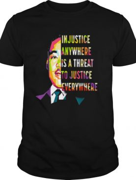 in justice anywhere is a threat to justice everywhere shirt