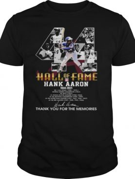 44 Hall Of Fame Hank Aaron 1934 2021 Signatures Thank You For The Memories Shirt