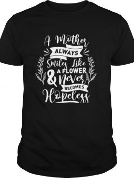 A Mother Always Smiles Like A Flower Mom shirt